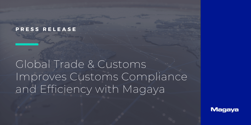 Global Trade & Customs Improves Customs Compliance and Efficiency with Magaya